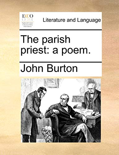 The parish priest: a poem. (9781170131916) by John Burton