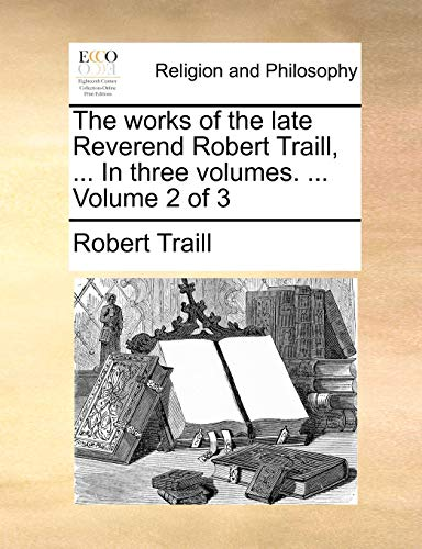 The Works of the Late Reverend Robert Traill, . in Three Volumes. . Volume 2 of 3 (Paperback) - Robert Traill