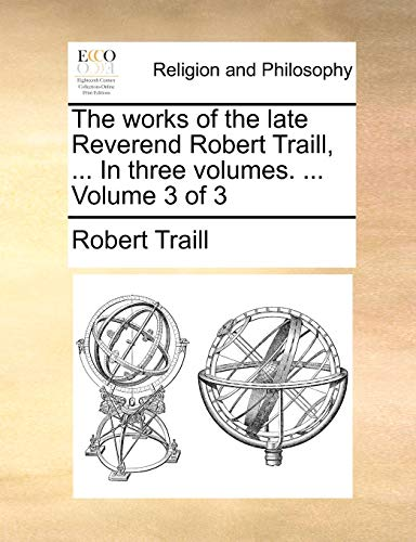The Works of the Late Reverend Robert Traill, . in Three Volumes. . Volume 3 of 3 (Paperback) - Robert Traill
