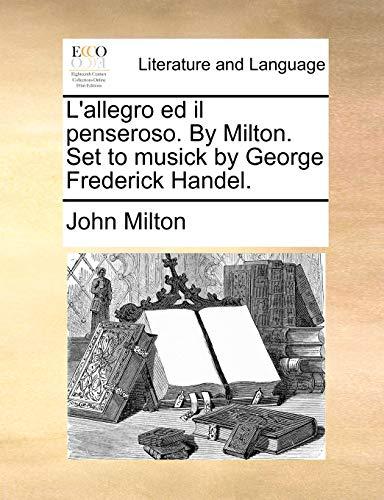 L'Allegro Ed Il Penseroso. by Milton. Set to Musick by George Frederick Handel. - Professor John Milton