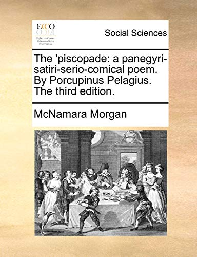 The 'piscopade: a panegyri-satiri-serio-comical poem. By Porcupinus Pelagius. The third edition. - McNamara Morgan