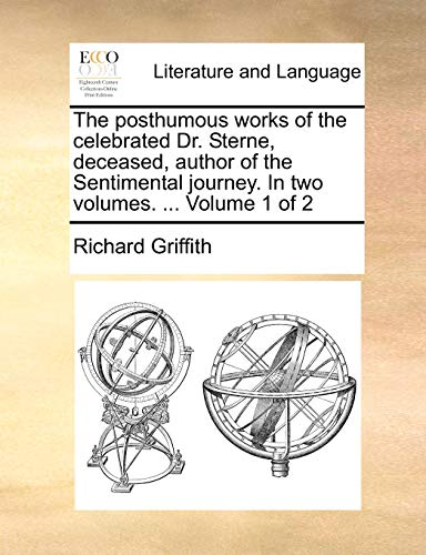 The posthumous works of the celebrated Dr. Sterne, deceased, author of the Sentimental journey. In two volumes. ... Volume 1 of 2 - Richard Griffith