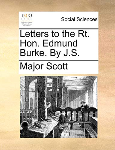 Letters to the Rt. Hon. Edmund Burke. by J.S. (Paperback) - Major Scott