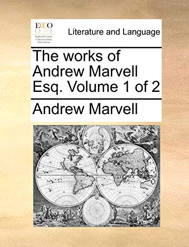 The Works of Andrew Marvell Esq. Volume 1 of 2 - Andrew Marvell