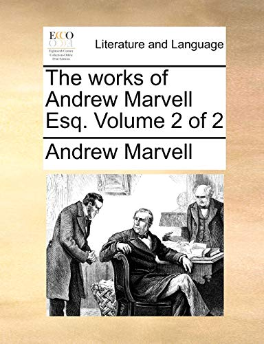 The works of Andrew Marvell Esq. Volume 2 of 2 - Andrew Marvell