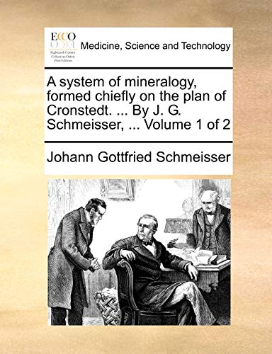 9781170140642: A system of mineralogy, formed chiefly on the plan of Cronstedt. By J. G. Schmeisser. Volume 1 of 2