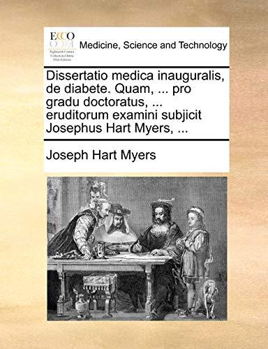 Dissertatio medica inauguralis, de diabete. Quam, . pro gradu doctoratus, . eruditorum examini subjicit Josephus Hart Myers, . Latin Edition - Joseph Hart Myers