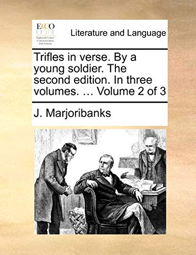 Trifles in Verse. by a Young Soldier. the Second Edition. in Three Volumes. . Volume 2 of 3 - J Marjoribanks