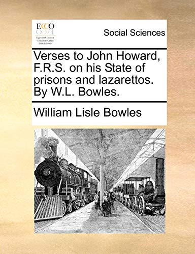 Verses to John Howard, F.R.S. on his State of prisons and lazarettos. By W.L. Bowles. - William Lisle Bowles