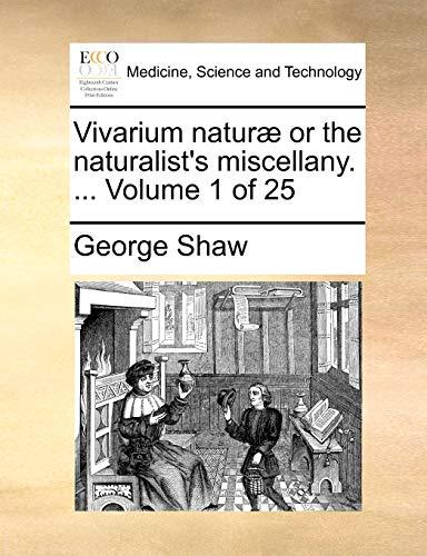 Vivarium Naturae or the Naturalist's Miscellany. . Volume 1 of 25 - George Shaw