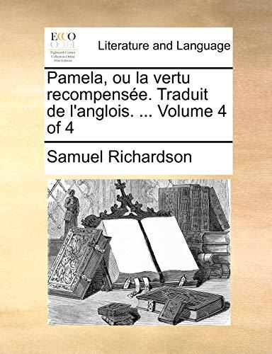 Pamela, ou la vertu recompensée. Traduit de l'anglois. . Volume 4 of 4 (French Edition) - Richardson, Samuel