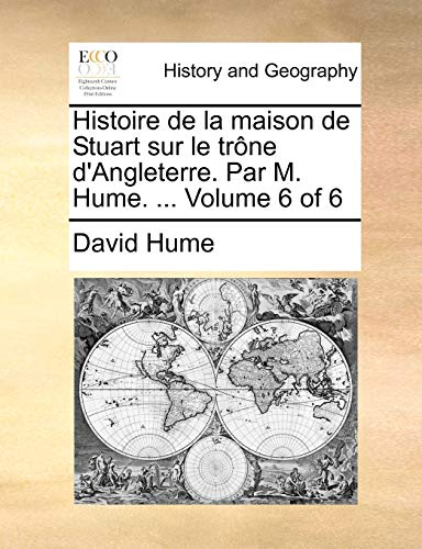 Histoire de la maison de Stuart sur le trône d'Angleterre. Par M. Hume. ... Volume 6 of 6 - David Hume