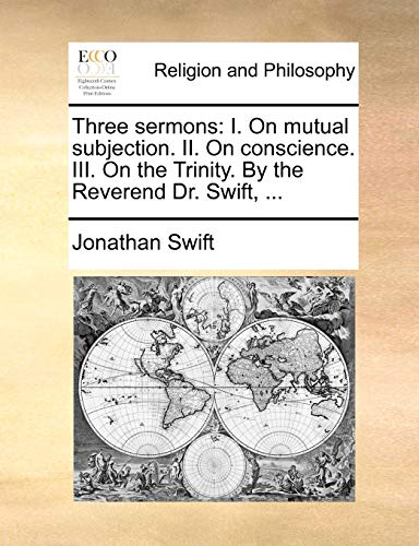 Three Sermons: I. on Mutual Subjection. II. on Conscience. III. on the Trinity. by the Reverend Dr. Swift, . (Paperback) - Jonathan Swift