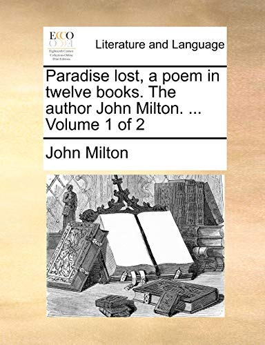 9781170148495: Paradise lost, a poem in twelve books. The author John Milton. ... Volume 1 of 2