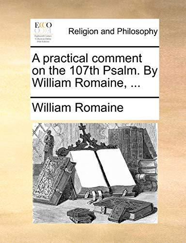 9781170149027: A practical comment on the 107th Psalm. By William Romaine, ...