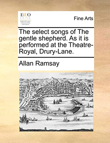 9781170153536: The select songs of The gentle shepherd. As it is performed at the Theatre-Royal, Drury-Lane.