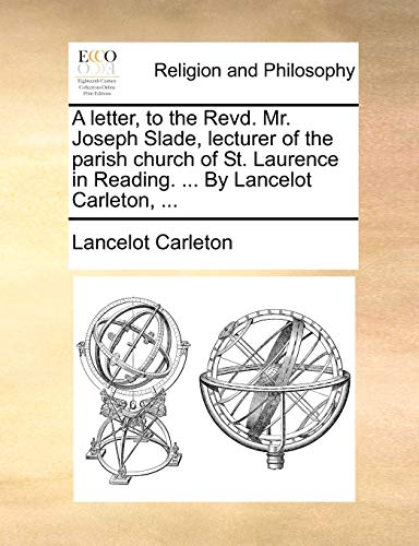 9781170179451: A letter, to the Revd. Mr. Joseph Slade, lecturer of the parish church of St. Laurence in Reading. ... By Lancelot Carleton, ...