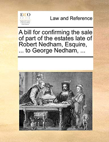 9781170185377: A bill for confirming the sale of part of the estates late of Robert Nedham, Esquire, ... to George Nedham, ...