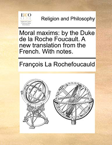 9781170191866: Moral maxims: by the Duke de la Roche Foucault. A new translation from the French. With notes.