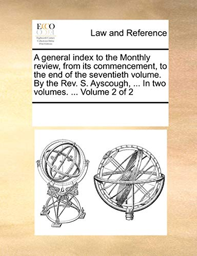9781170205426: A general index to the Monthly review, from its commencement, to the end of the seventieth volume. By the Rev. S. Ayscough, ... In two volumes. ... Volume 2 of 2