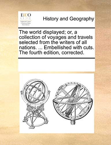 9781170224267: The world displayed; or, a collection of voyages and travels selected from the writers of all nations. ... Embellished with cuts. The fourth edition, corrected.