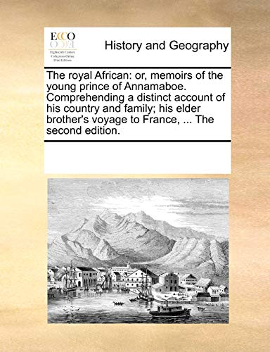 9781170224960: The royal African: or, memoirs of the young prince of Annamaboe. Comprehending a distinct account of his country and family; his elder brother's voyage to France, ... The second edition.