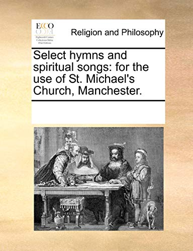 Select Hymns and Spiritual Songs: For the: Multiple Contributors
