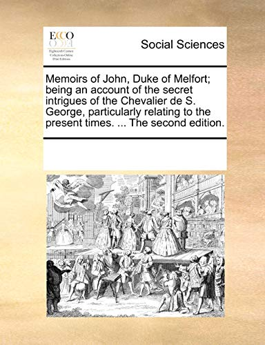 9781170233870: Memoirs of John, Duke of Melfort; being an account of the secret intrigues of the Chevalier de S. George, particularly relating to the present times. ... The second edition.