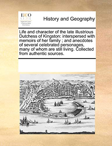 9781170236246: Life and character of the late illustrious Dutchess of Kingston: interspersed with memoirs of her family ; and anecdotes of several celebrated ... living. Collected from authentic sources.