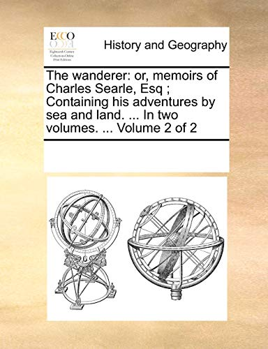 9781170238448: The wanderer: or, memoirs of Charles Searle, Esq ; Containing his adventures by sea and land. ... In two volumes. ... Volume 2 of 2