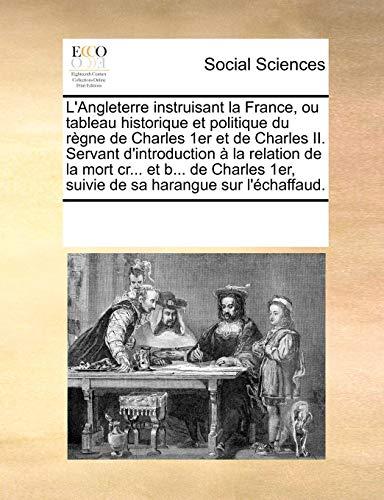 L'Angleterre instruisant la France, ou tableau historique et politique du règne de ...