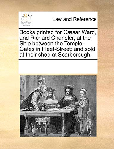 Books Printed for C]sar Ward, and Richard: Multiple Contributors