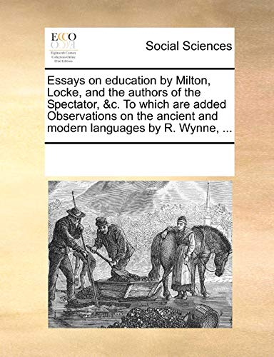 9781170254066: Essays on education by Milton, Locke, and the authors of the Spectator, &c. To which are added Observations on the ancient and modern languages by R. Wynne, ...