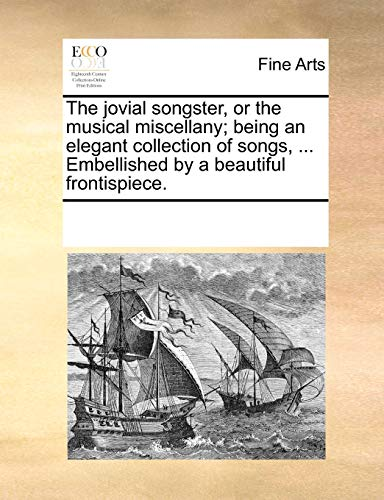 9781170259443: The jovial songster, or the musical miscellany; being an elegant collection of songs, ... Embellished by a beautiful frontispiece.