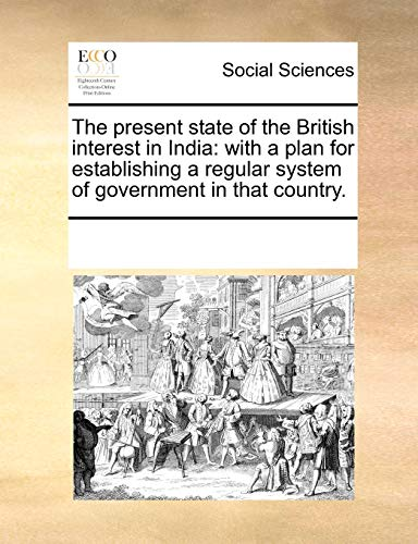 9781170285824: The present state of the British interest in India: with a plan for establishing a regular system of government in that country.