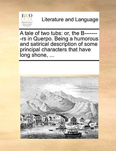 9781170294147: A tale of two tubs: or, the B--------rs in Querpo. Being a humorous and satirical description of some principal characters that have long shone, ...