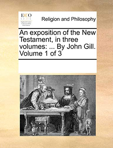 9781170298183: An exposition of the New Testament, in three volumes: ... By John Gill. Volume 1 of 3