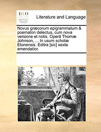 9781170301500: Novus græcorum epigrammatum & poematon delectus, cum nova versione et notis. Operâ Thomæ Johnson, ... In usum scholæ Etonensis. Editra [sic] sexta emendatior.