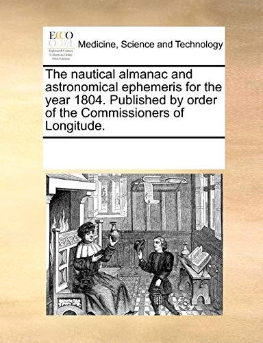 9781170305409: The nautical almanac and astronomical ephemeris for the year 1804. Published by order of the Commissioners of Longitude.