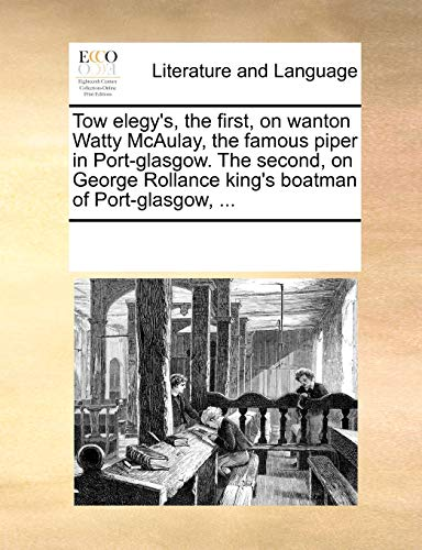 Tow elegy's, the first, on wanton Watty McAulay, the famous piper in Port-glasgow. The second,...