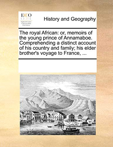 9781170316313: The royal African: or, memoirs of the young prince of Annamaboe. Comprehending a distinct account of his country and family; his elder brother's voyage to France, ...
