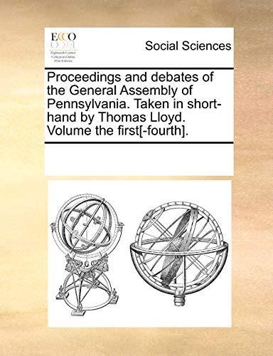 9781170317419: Proceedings and debates of the General Assembly of Pennsylvania. Taken in short-hand by Thomas Lloyd. Volume the first[-fourth].