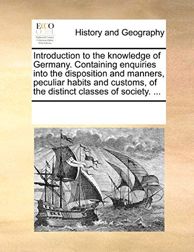 9781170322734: Introduction to the knowledge of Germany. Containing enquiries into the disposition and manners, peculiar habits and customs, of the distinct classes of society. ...