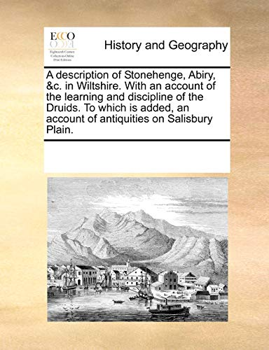 9781170324462: A description of Stonehenge, Abiry, c. in Wiltshire. With an account of the learning and discipline of the Druids. To which is added, an account of antiquities on Salisbury Plain.