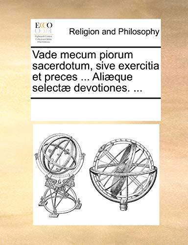 Vade mecum piorum sacerdotum, sive exercitia et: Multiple Contributors, See