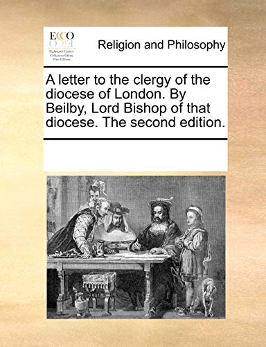 9781170331064: A letter to the clergy of the diocese of London. By Beilby, Lord Bishop of that diocese. The second edition.