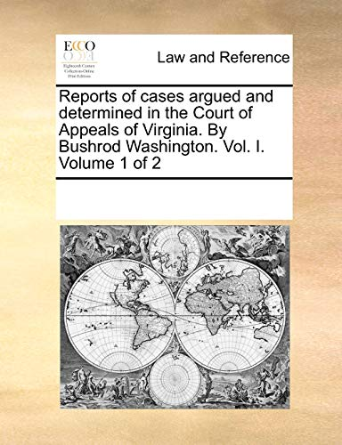 9781170331668: Reports of cases argued and determined in the Court of Appeals of Virginia. By Bushrod Washington. Vol. I. Volume 1 of 2