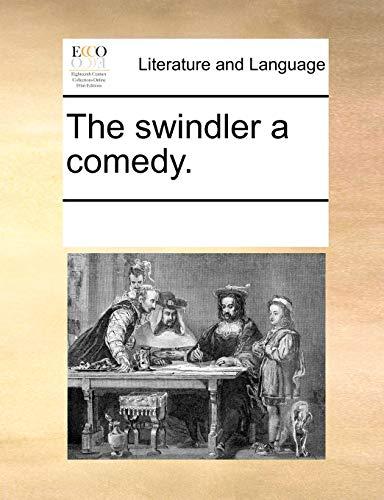 9781170333228: The swindler a comedy.