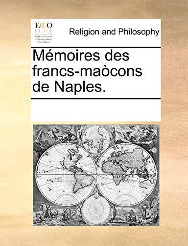 Mà moires des francs-maà cons de Naples.: Multiple Contributors, See
