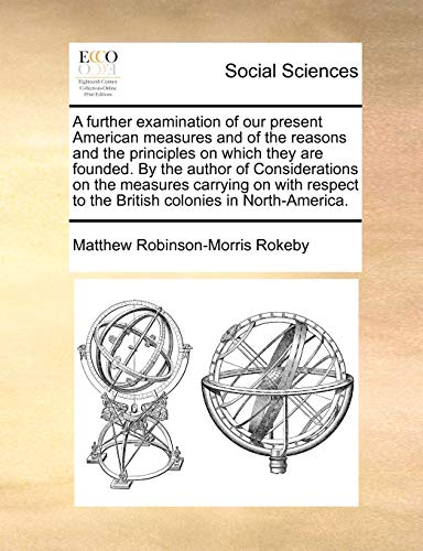 A further examination of our present American measures and of the reasons and the principles on ...